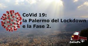 CoVid 19: la Palermo del Lockdown e la Fase 2.