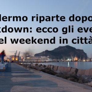 Palermo riparte dopo il lockdown: ecco gli eventi del weekend in città.